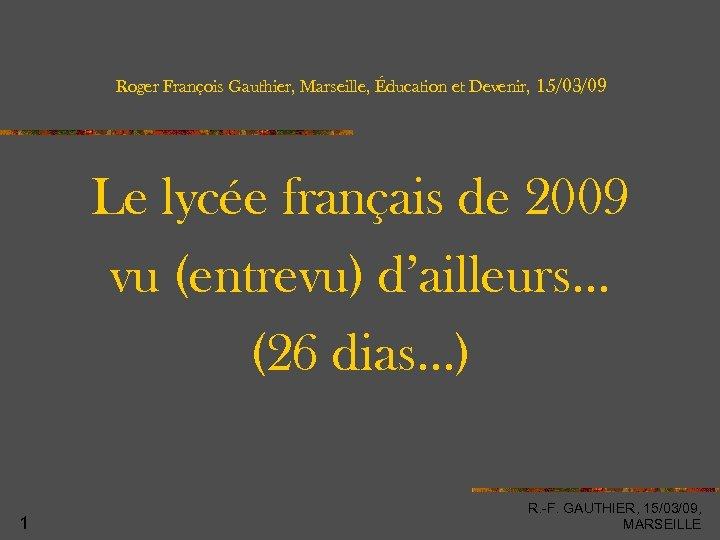 Roger François Gauthier, Marseille, Éducation et Devenir, 15/03/09 Le lycée français de 2009 vu