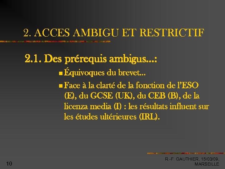 2. ACCES AMBIGU ET RESTRICTIF 2. 1. Des prérequis ambigus…: Équivoques du brevet… Face