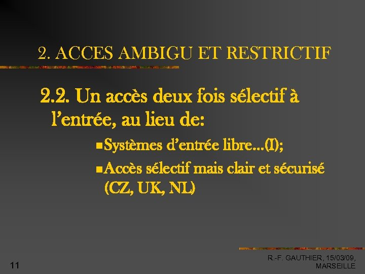 2. ACCES AMBIGU ET RESTRICTIF 2. 2. Un accès deux fois sélectif à l'entrée,
