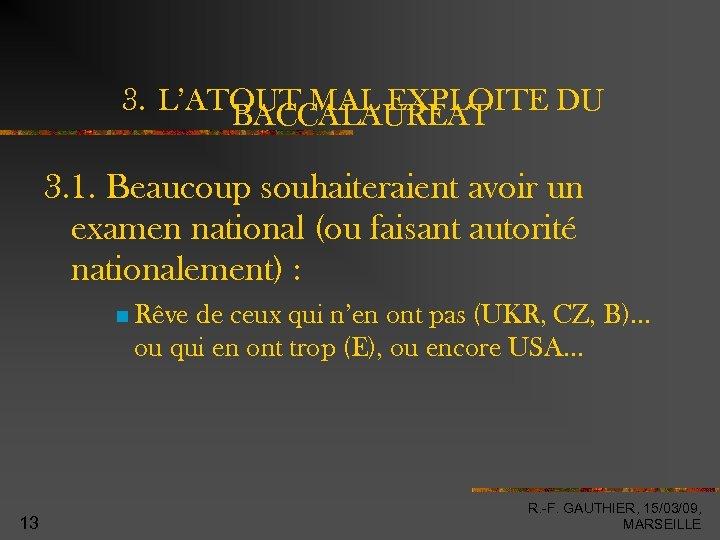 3. L'ATOUT MAL EXPLOITE DU BACCALAUREAT 3. 1. Beaucoup souhaiteraient avoir un examen national
