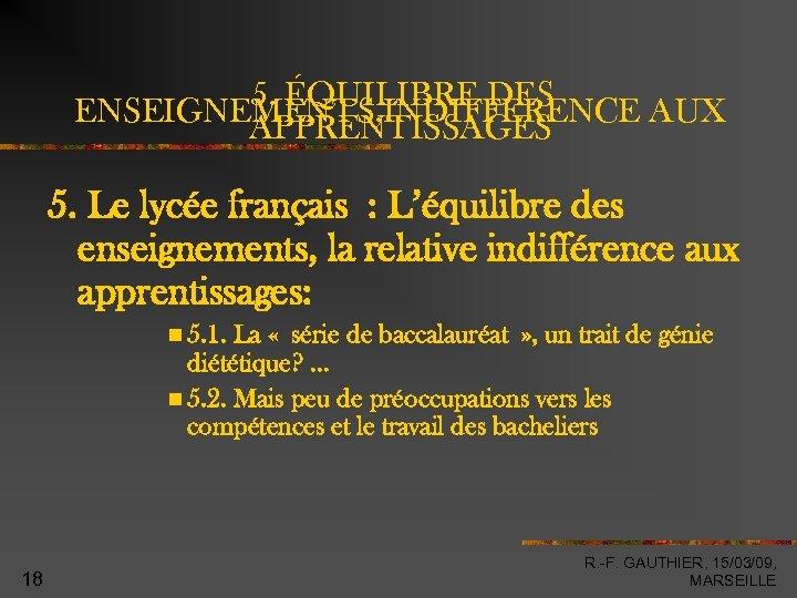 5. ÉQUILIBRE DES ENSEIGNEMENTS, INDIFFERENCE AUX APPRENTISSAGES 5. Le lycée français : L'équilibre des