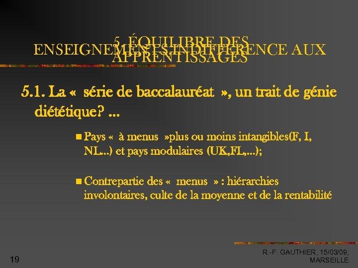 5. ÉQUILIBRE DES ENSEIGNEMENTS, INDIFFERENCE AUX APPRENTISSAGES 5. 1. La « série de baccalauréat