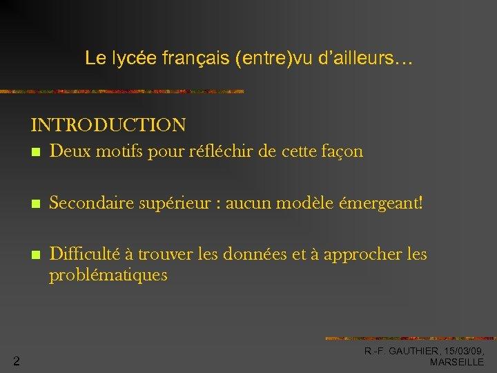 Le lycée français (entre)vu d'ailleurs… INTRODUCTION Deux motifs pour réfléchir de cette façon 2