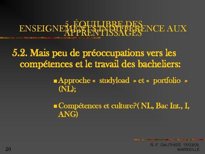 5. ÉQUILIBRE DES ENSEIGNEMENTS, INDIFFERENCE AUX APPRENTISSAGES 5. 2. Mais peu de préoccupations vers