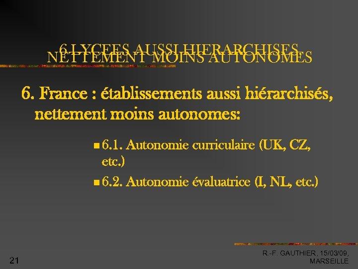 6 LYCEES AUSSI HIERARCHISES, NETTEMENT MOINS AUTONOMES 6. France : établissements aussi hiérarchisés, nettement