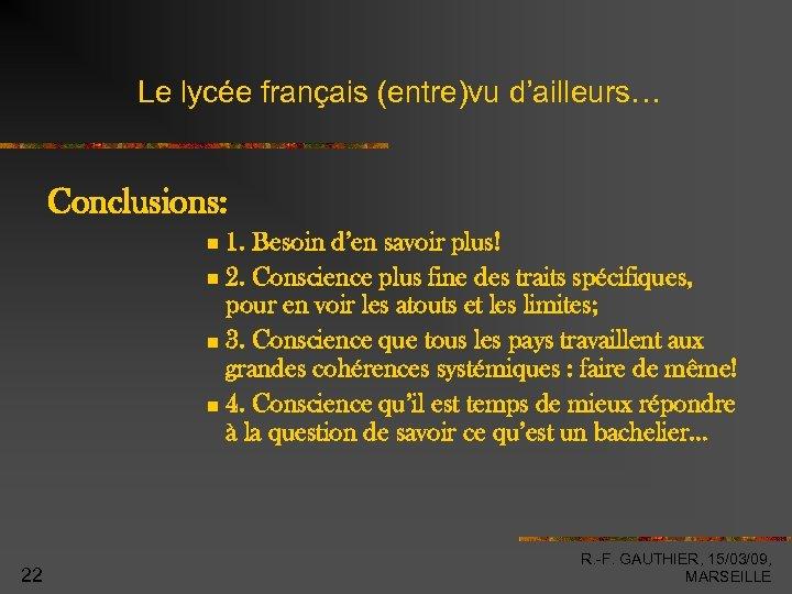 Le lycée français (entre)vu d'ailleurs… Conclusions: 1. Besoin d'en savoir plus! 2. Conscience plus