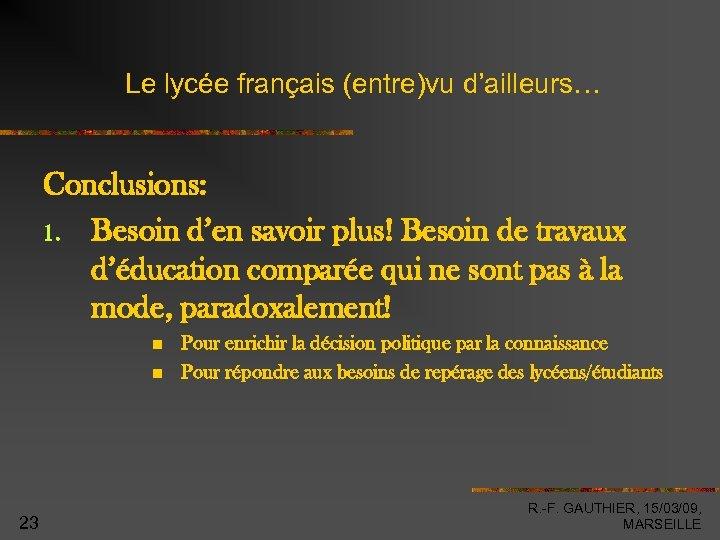 Le lycée français (entre)vu d'ailleurs… Conclusions: 1. Besoin d'en savoir plus! Besoin de travaux