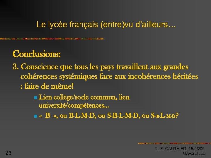 Le lycée français (entre)vu d'ailleurs… Conclusions: 3. Conscience que tous les pays travaillent aux