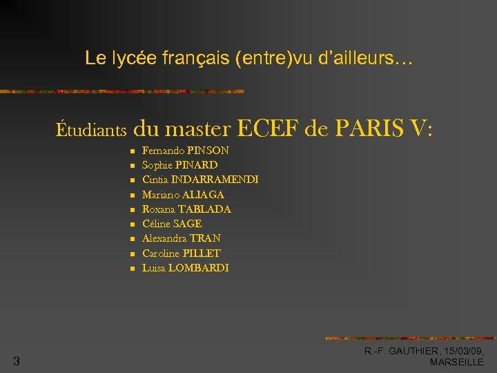 Le lycée français (entre)vu d'ailleurs… Étudiants du master ECEF de PARIS V: 3 Fernando