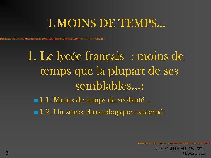 1. MOINS DE TEMPS… 1. Le lycée français : moins de temps que la