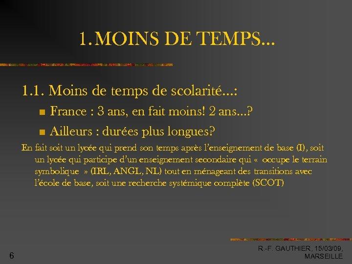 1. MOINS DE TEMPS… 1. 1. Moins de temps de scolarité…: France : 3