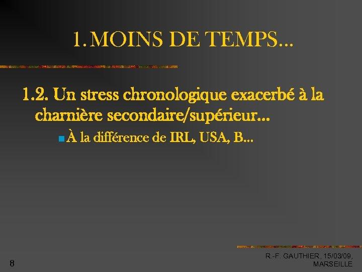 1. MOINS DE TEMPS… 1. 2. Un stress chronologique exacerbé à la charnière secondaire/supérieur…