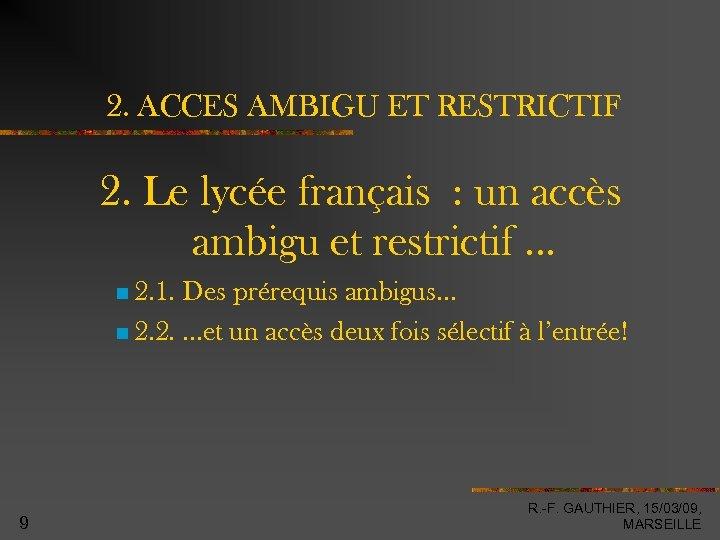 2. ACCES AMBIGU ET RESTRICTIF 2. Le lycée français : un accès ambigu et