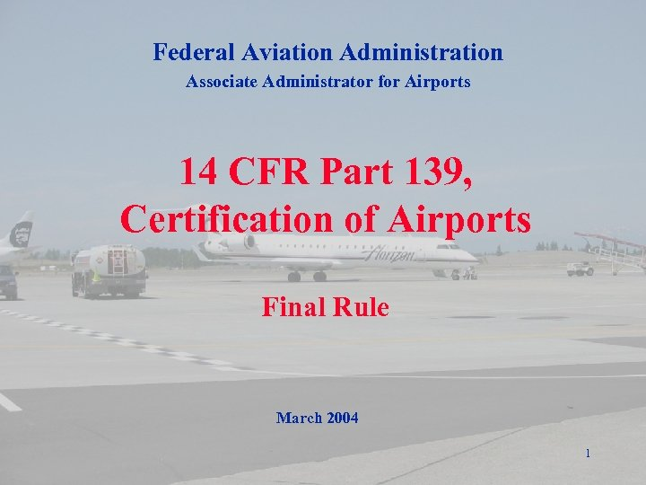 Federal Aviation Administration Associate Administrator for Airports 14 CFR Part 139, Certification of Airports