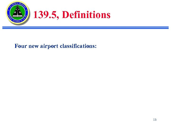 139. 5, Definitions Four new airport classifications: 13