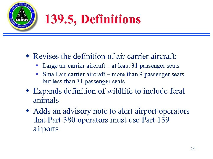 139. 5, Definitions w Revises the definition of air carrier aircraft: • Large air
