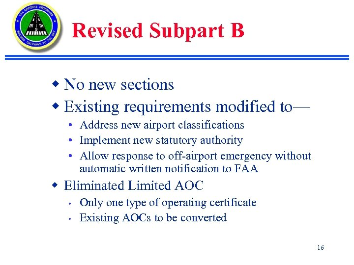 Revised Subpart B w No new sections w Existing requirements modified to— • Address
