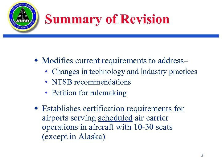 Summary of Revision w Modifies current requirements to address– • Changes in technology and