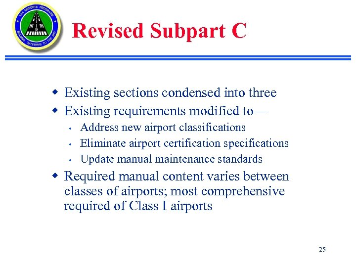Revised Subpart C w Existing sections condensed into three w Existing requirements modified to—