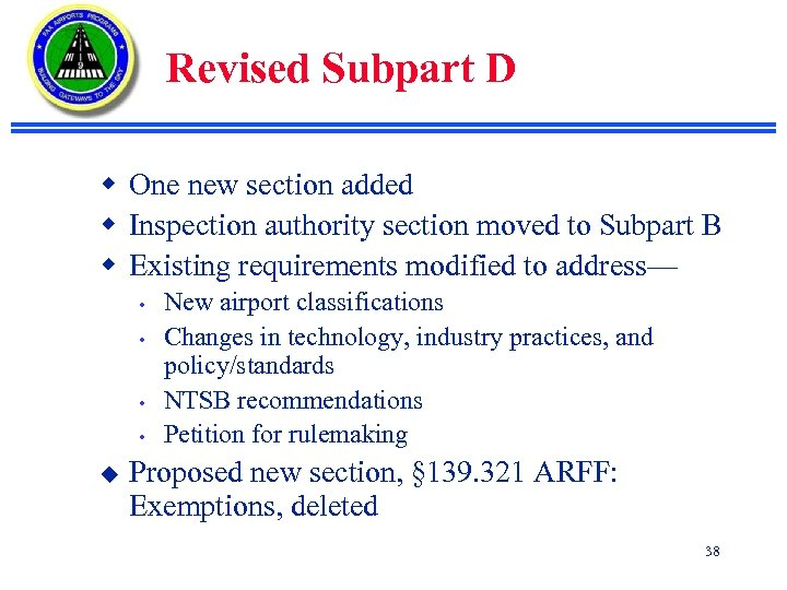 Revised Subpart D w One new section added w Inspection authority section moved to