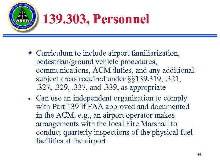 139. 303, Personnel w Curriculum to include airport familiarization, pedestrian/ground vehicle procedures, communications, ACM