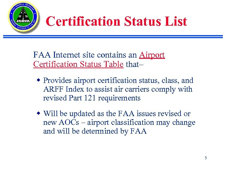 Certification Status List FAA Internet site contains an Airport Certification Status Table that– w