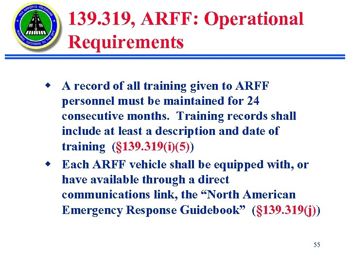 139. 319, ARFF: Operational Requirements w A record of all training given to ARFF