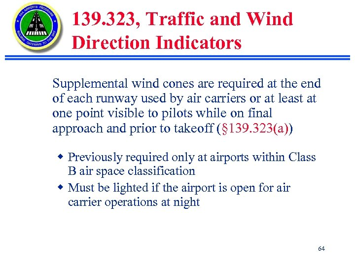 139. 323, Traffic and Wind Direction Indicators Supplemental wind cones are required at the