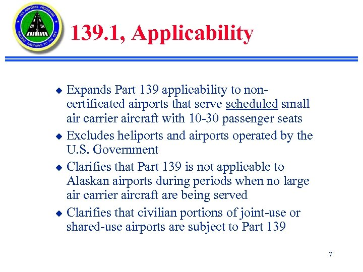 139. 1, Applicability Expands Part 139 applicability to noncertificated airports that serve scheduled small