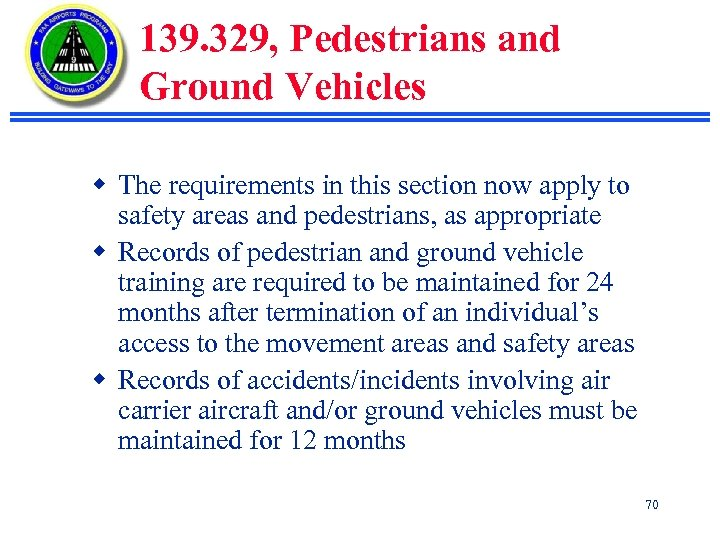 139. 329, Pedestrians and Ground Vehicles w The requirements in this section now apply