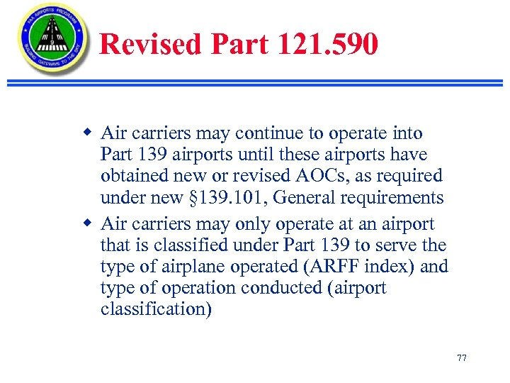 Revised Part 121. 590 w Air carriers may continue to operate into Part 139