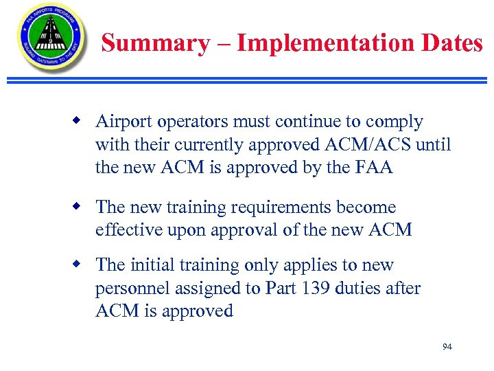 Summary – Implementation Dates w Airport operators must continue to comply with their currently