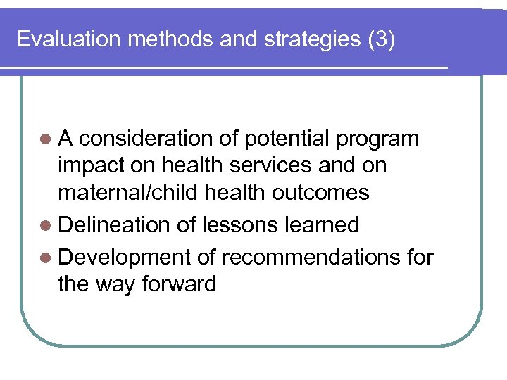 Evaluation methods and strategies (3) l. A consideration of potential program impact on health