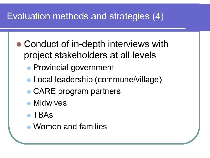 Evaluation methods and strategies (4) l Conduct of in-depth interviews with project stakeholders at