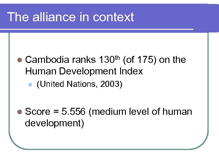 The alliance in context l Cambodia ranks 130 th (of 175) on the Human
