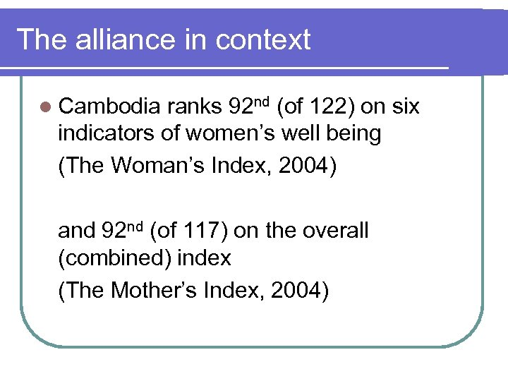 The alliance in context l Cambodia ranks 92 nd (of 122) on six indicators