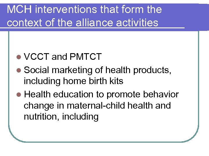 MCH interventions that form the context of the alliance activities l VCCT and PMTCT