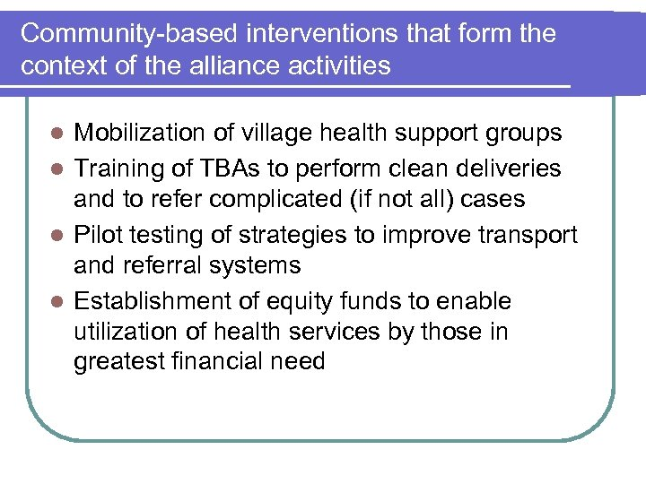 Community-based interventions that form the context of the alliance activities Mobilization of village health
