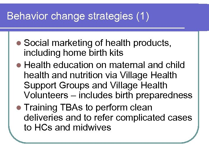 Behavior change strategies (1) l Social marketing of health products, including home birth kits