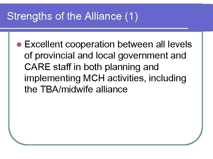 Strengths of the Alliance (1) l Excellent cooperation between all levels of provincial and