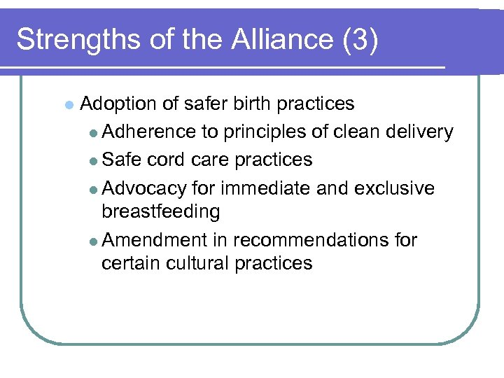 Strengths of the Alliance (3) l Adoption of safer birth practices l Adherence to