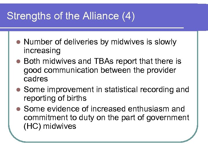 Strengths of the Alliance (4) Number of deliveries by midwives is slowly increasing l
