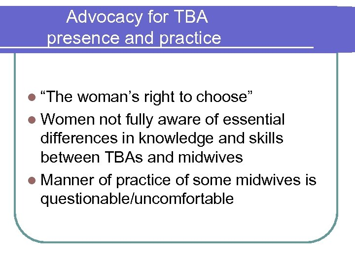 "Advocacy for TBA presence and practice l ""The woman's right to choose"" l Women"