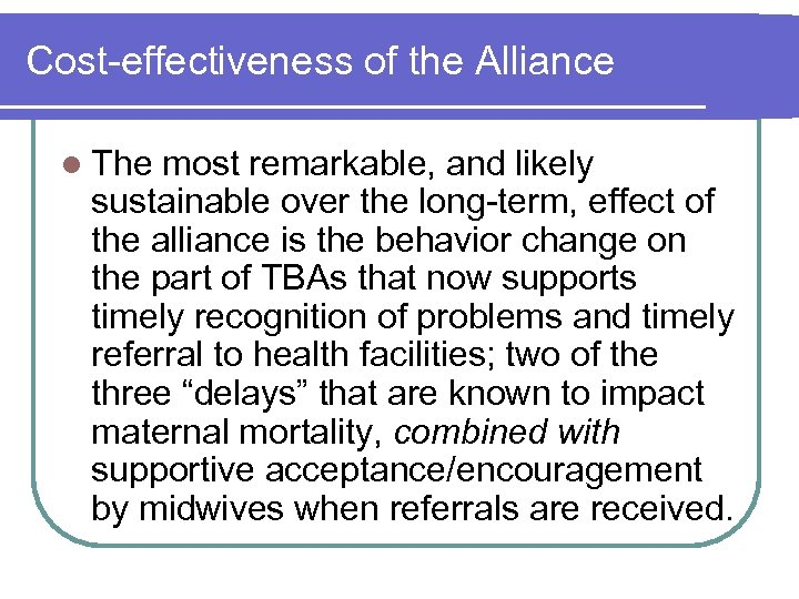Cost-effectiveness of the Alliance l The most remarkable, and likely sustainable over the long-term,