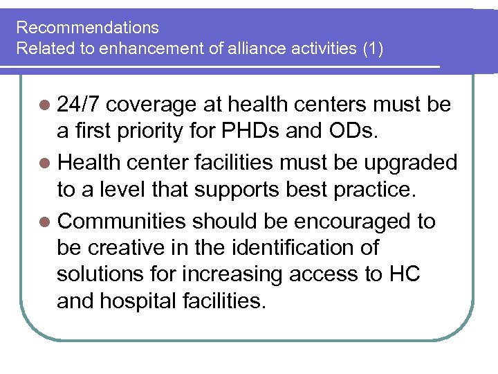 Recommendations Related to enhancement of alliance activities (1) l 24/7 coverage at health centers