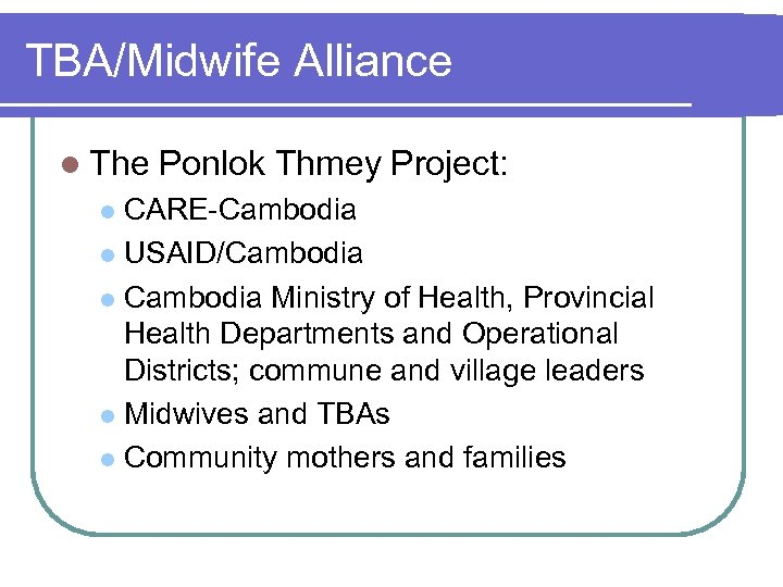TBA/Midwife Alliance l The Ponlok Thmey Project: CARE-Cambodia l USAID/Cambodia l Cambodia Ministry of