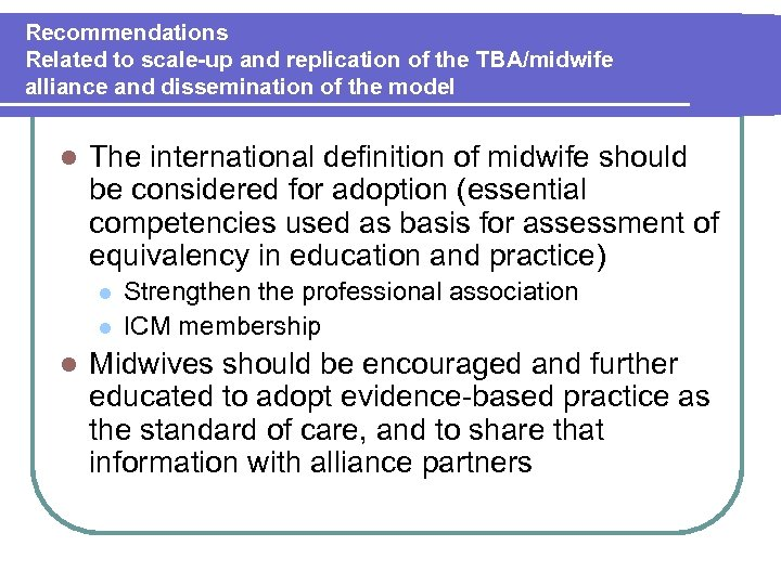 Recommendations Related to scale-up and replication of the TBA/midwife alliance and dissemination of the