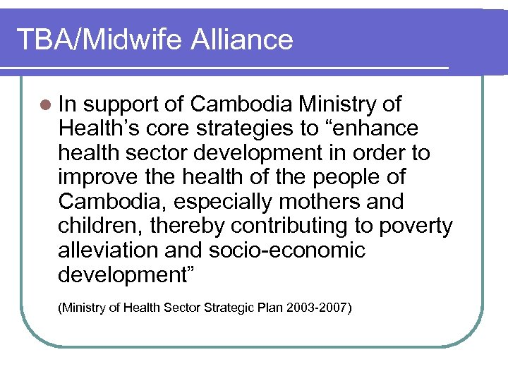"TBA/Midwife Alliance l In support of Cambodia Ministry of Health's core strategies to ""enhance"