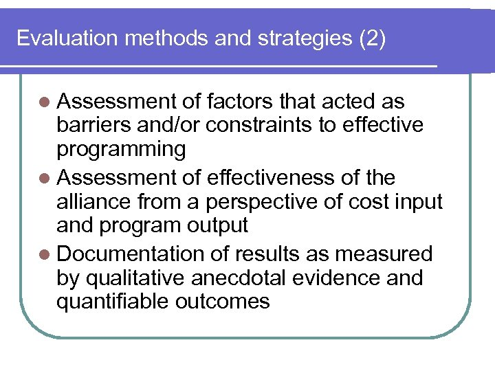 Evaluation methods and strategies (2) l Assessment of factors that acted as barriers and/or