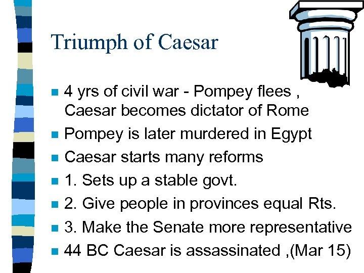 Triumph of Caesar n n n n 4 yrs of civil war - Pompey